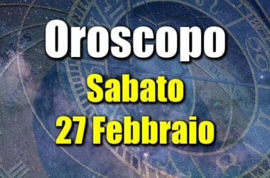 oroscopo sabato 27 febbraio